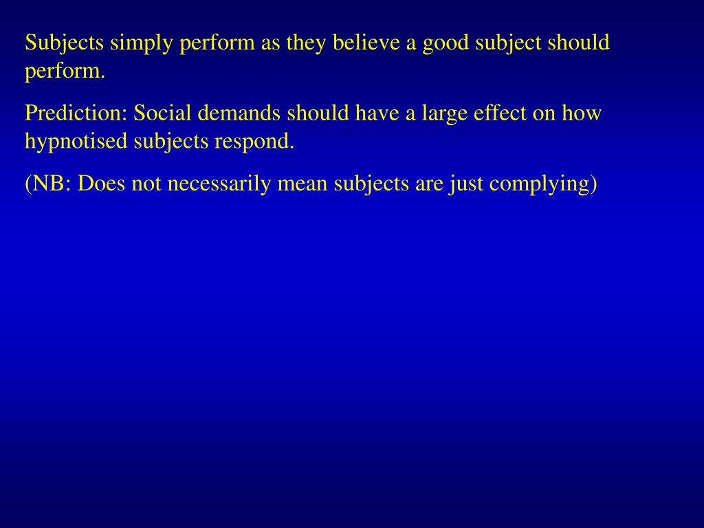 Subjects simply perform as they believe a good subject should perform.