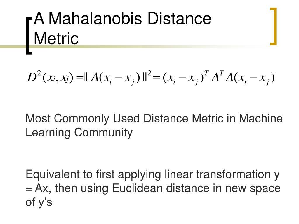 A Mahalanobis Distance Metric