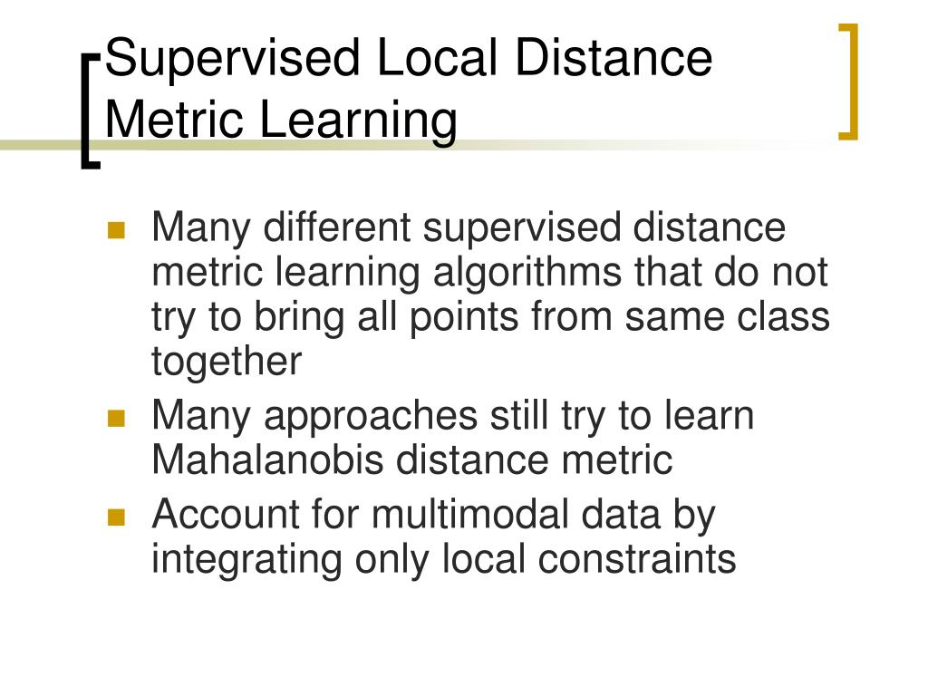 Supervised Local Distance Metric Learning