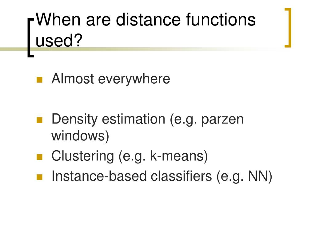 When are distance functions used?