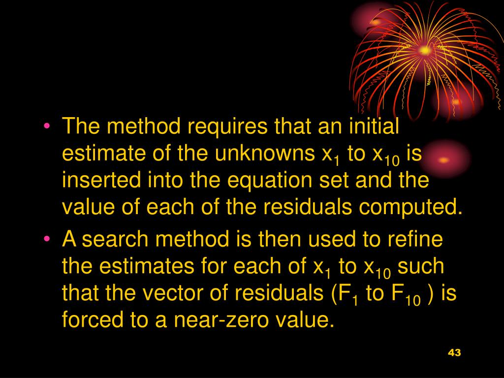 The method requires that an initial estimate of the unknowns x