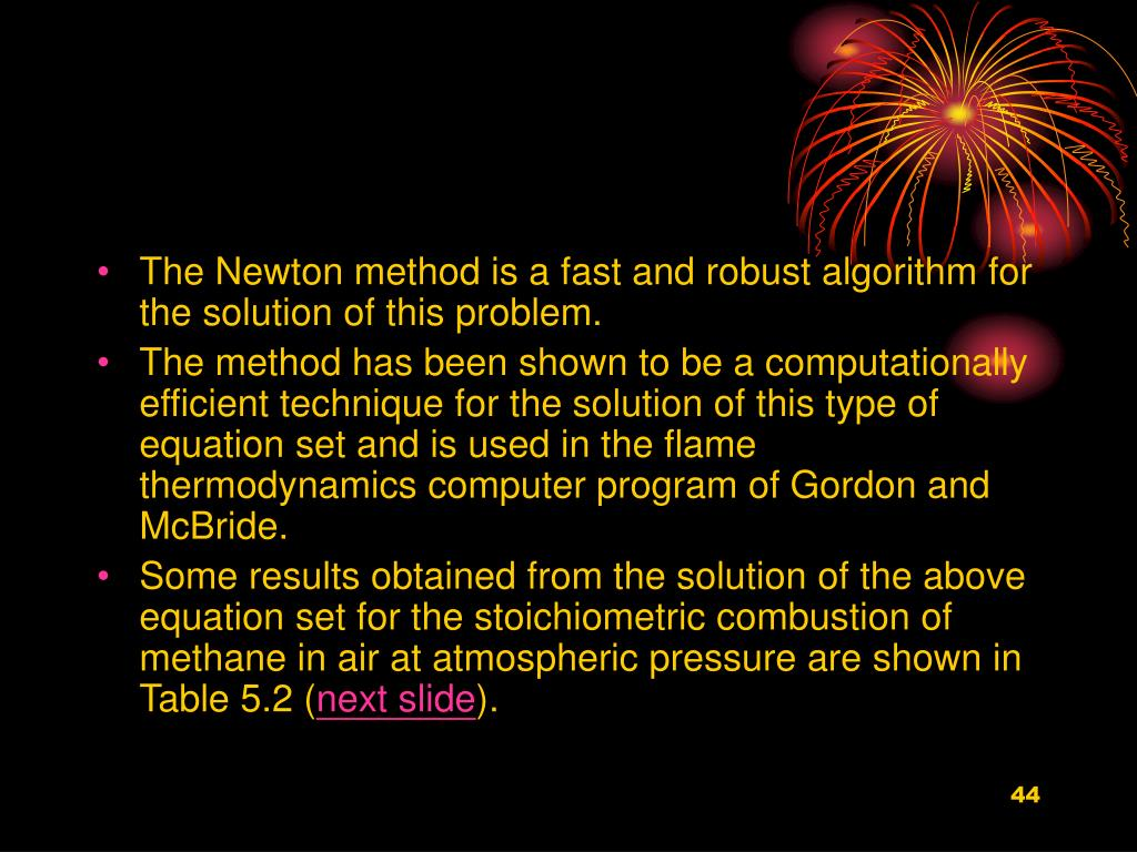 The Newton method is a fast and robust algorithm for the solution of this problem.