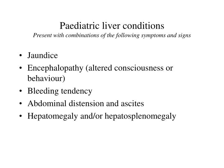 Paediatric liver conditions present with combinations of the following symptoms and signs l.jpg