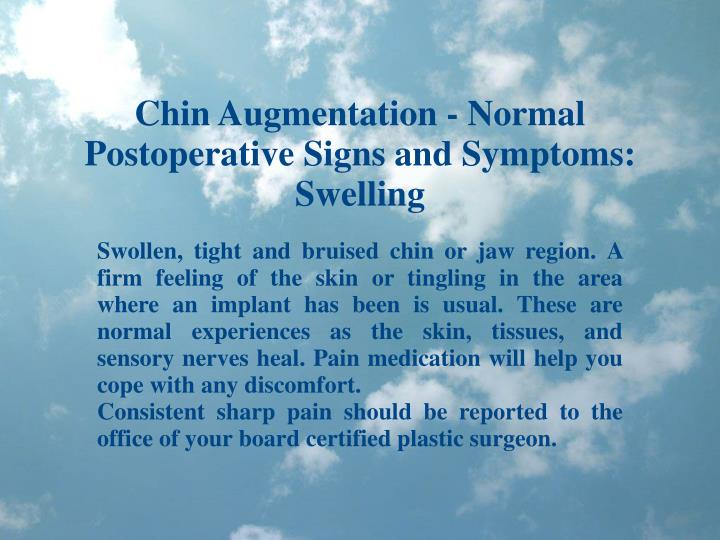 Chin Augmentation - Normal Postoperative Signs and Symptoms: Swelling