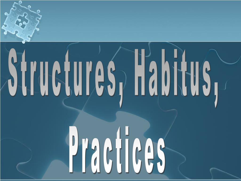 Structures, Habitus,