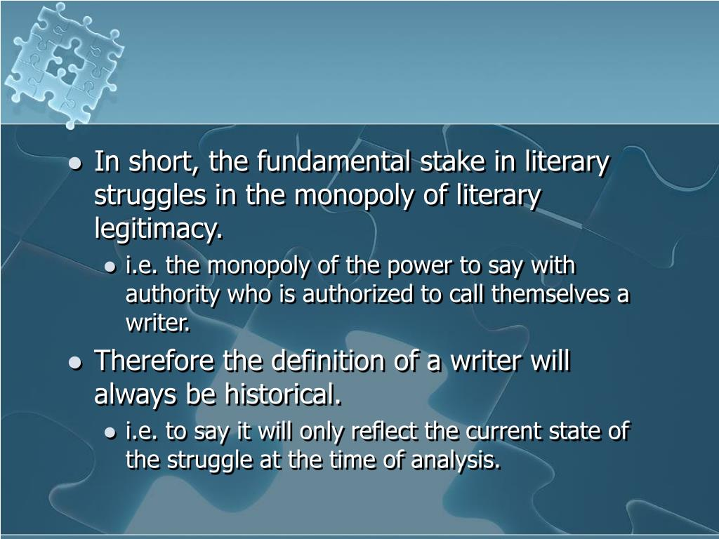 In short, the fundamental stake in literary struggles in the monopoly of literary legitimacy.