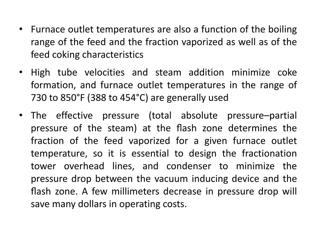 Furnace outlet temperatures are also a function of the boiling range of the feed and the fraction vaporized as well as of the feed coking