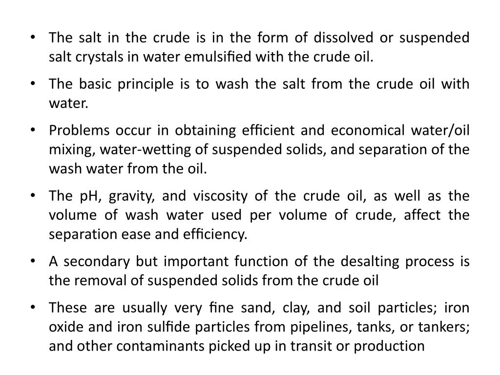 The salt in the crude is in the form of dissolved or suspended salt crystals in water