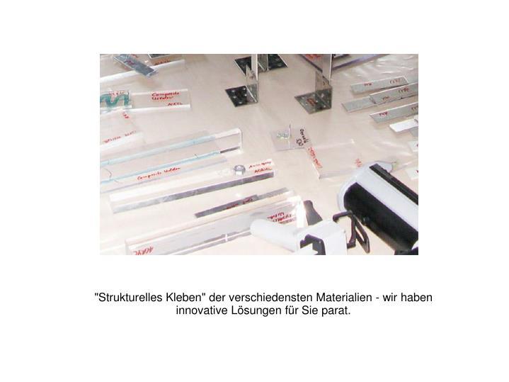 """""""Strukturelles Kleben"""" der verschiedensten Materialien - wir haben innovative Lösungen für Sie parat."""