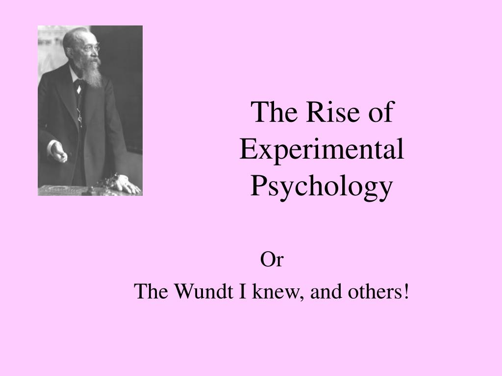 the rise of experimental psychology history Experimental psychology: history, method and characteristics by kylee reichert sr posted on march 15, 2017 the experimental psychology is a stream that studies the psychological phenomena using an experimental methodology based on observation.