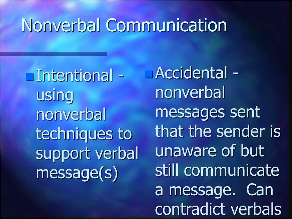 Intentional - using nonverbal techniques to support verbal message(s)