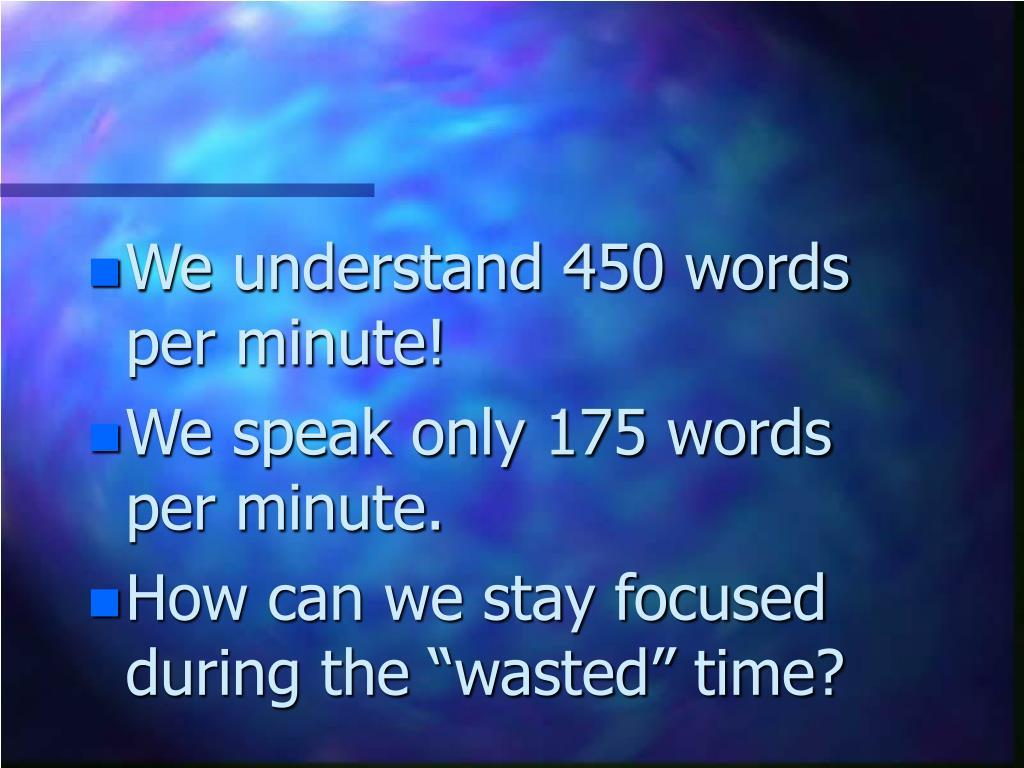 We understand 450 words per minute!