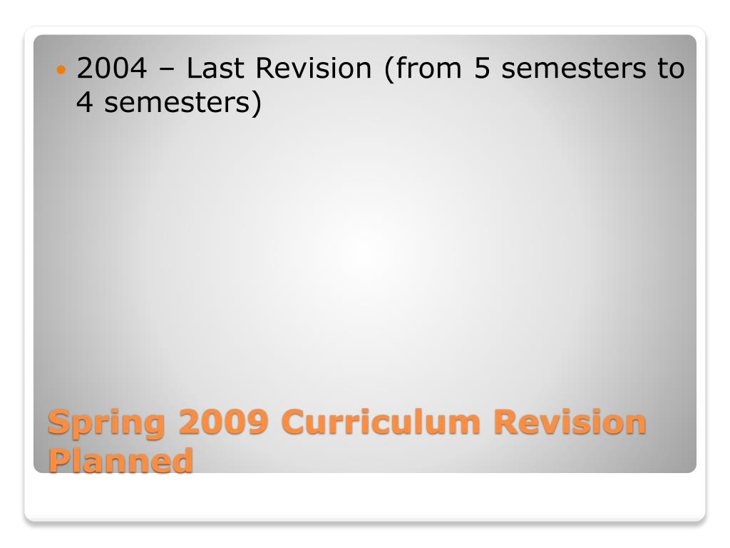 2004 – Last Revision (from 5 semesters to 4 semesters)