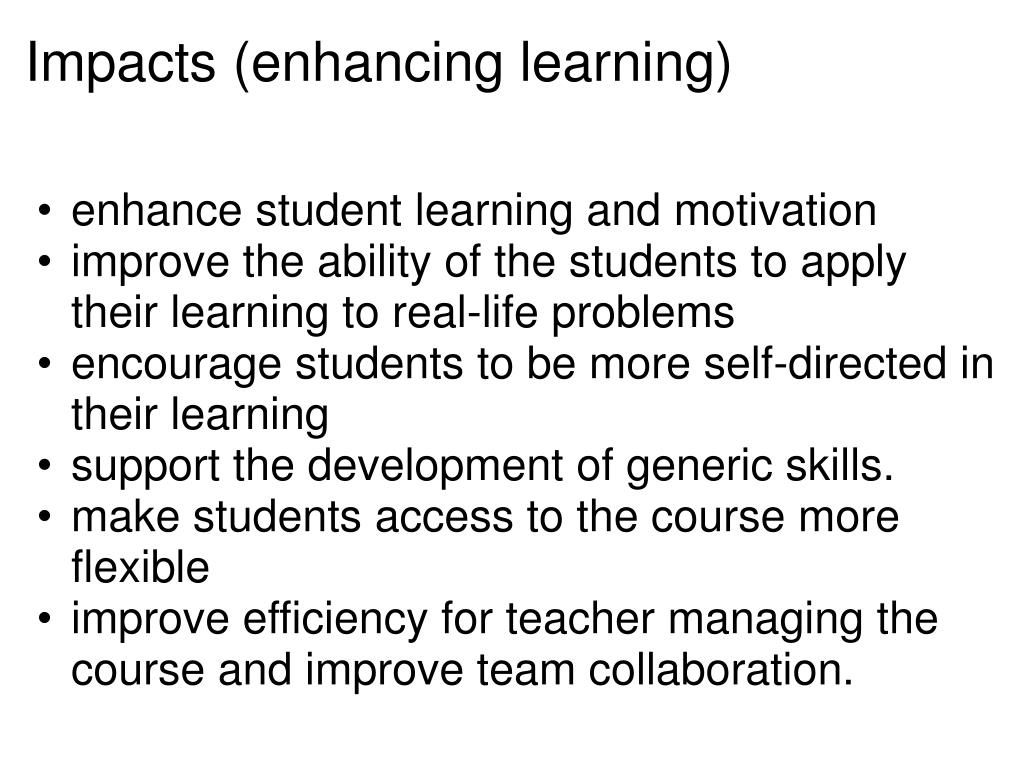 Impacts (enhancing learning)