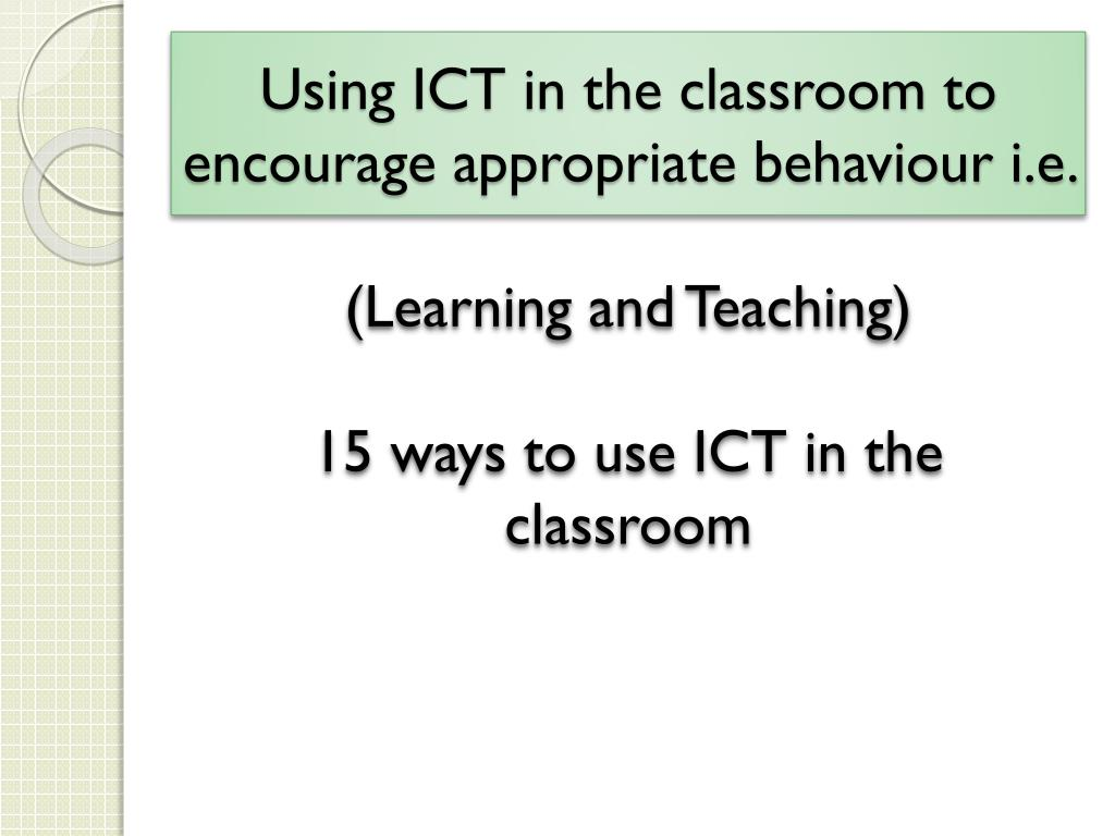 Using ICT in the classroom to encourage appropriate behaviour i.e.