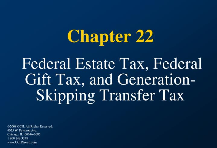 Chapter 22 federal estate tax federal gift tax and generation skipping transfer tax l.jpg