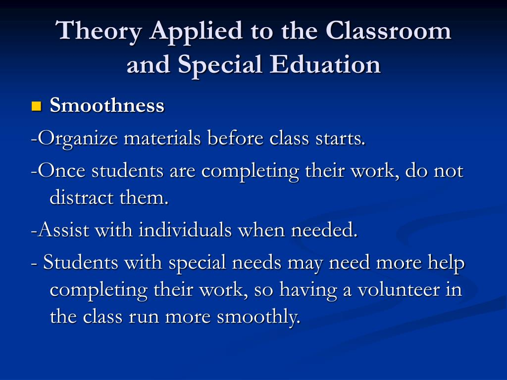 Theory Applied to the Classroom and Special Eduation