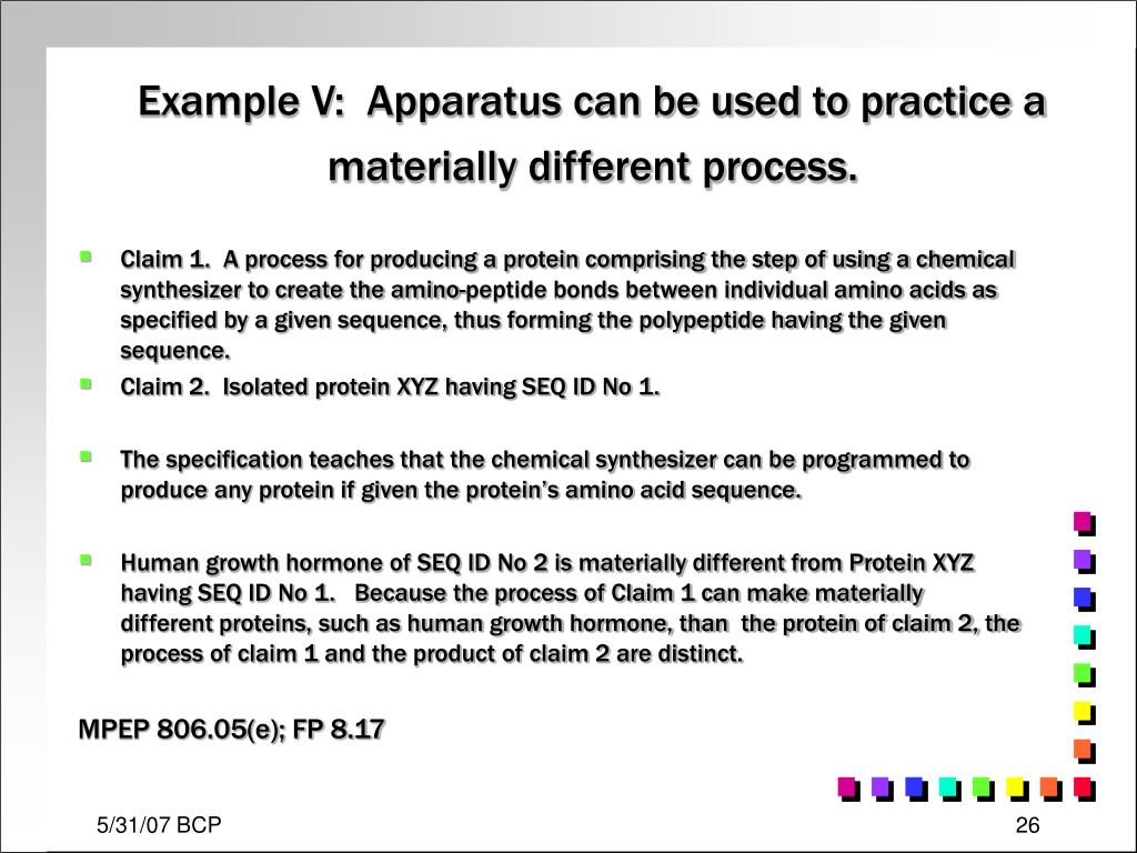Example V:  Apparatus can be used to practice a materially different process.