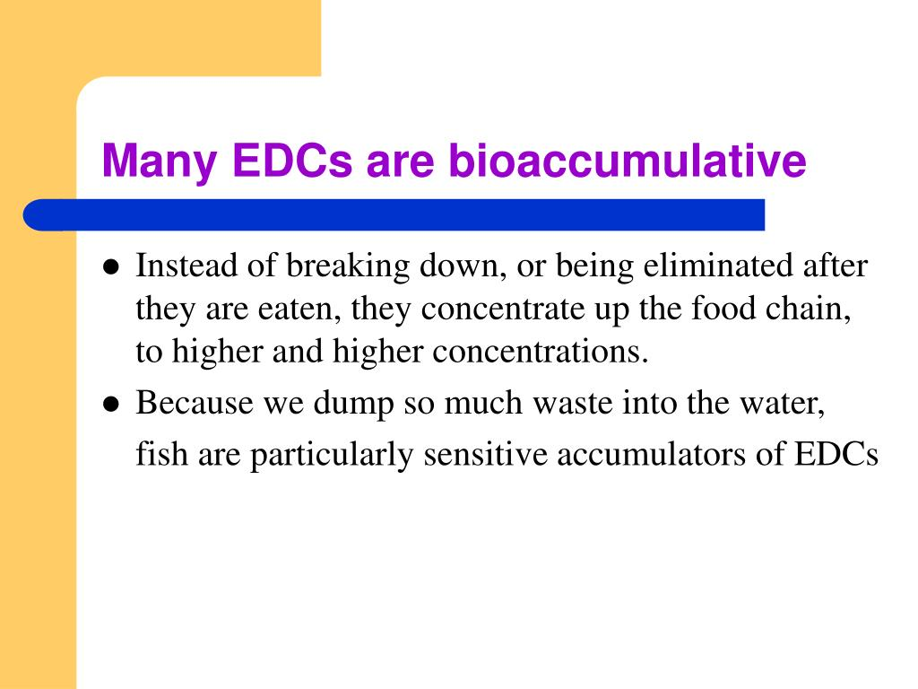 Many EDCs are bioaccumulative