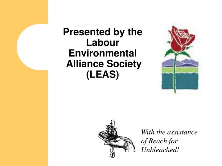 Presented by the labour environmental alliance society leas