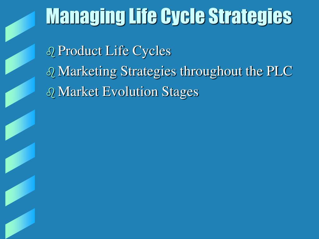 Managing Life Cycle Strategies