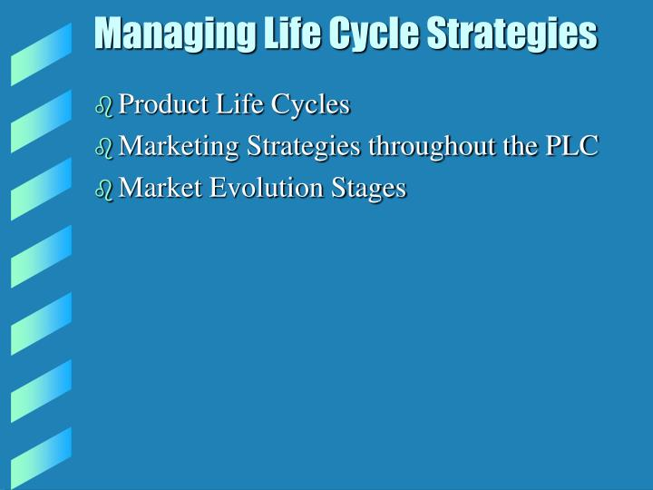 Managing life cycle strategies