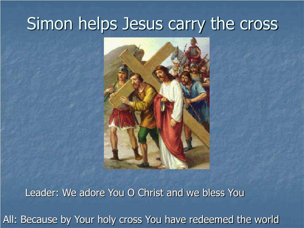 Simon helps Jesus carry the cross