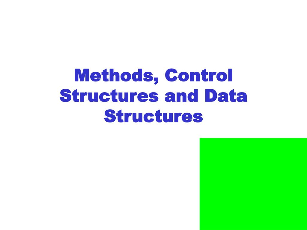 Methods, Control Structures and Data Structures