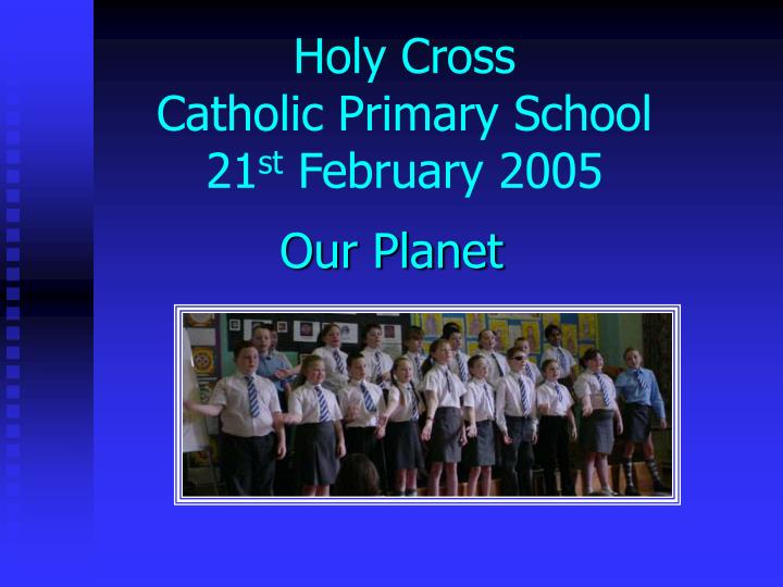 Holy cross catholic primary school 21 st february 2005 l.jpg