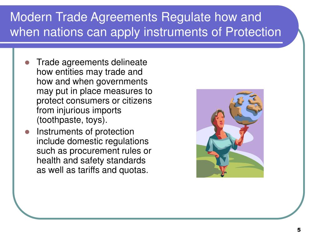 Modern Trade Agreements Regulate how and when nations can apply instruments of Protection