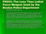 fn303 the less than lethal force weapon used by the boston police department
