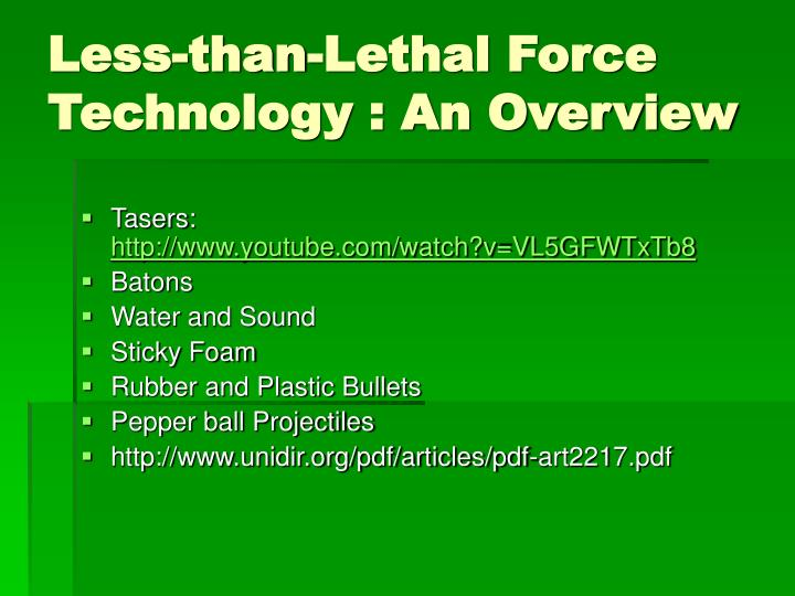 Less-than-Lethal Force Technology : An Overview