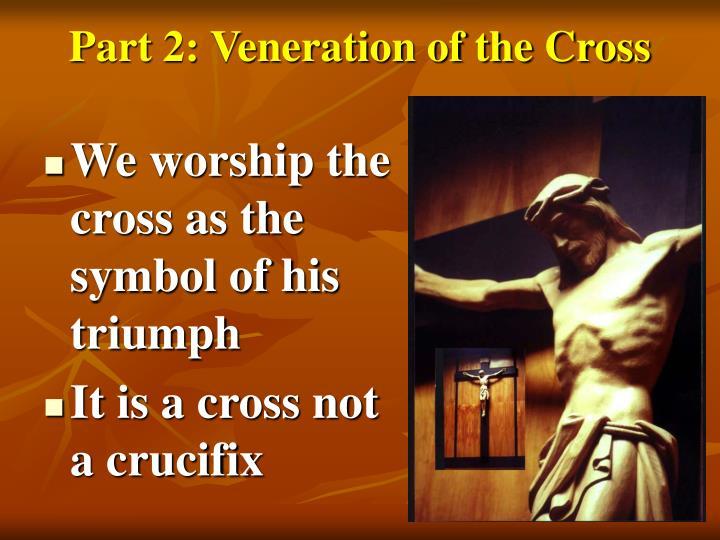 Part 2: Veneration of the Cross