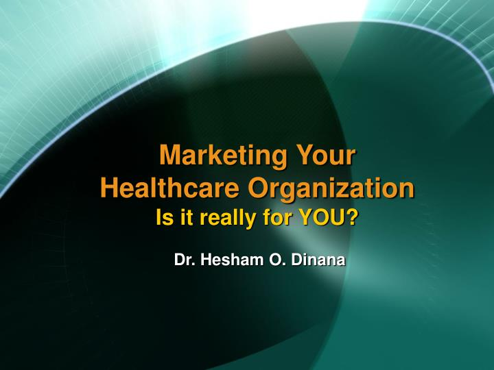 Marketing your healthcare organization is it really for you l.jpg