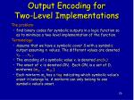 output encoding for two level implementations