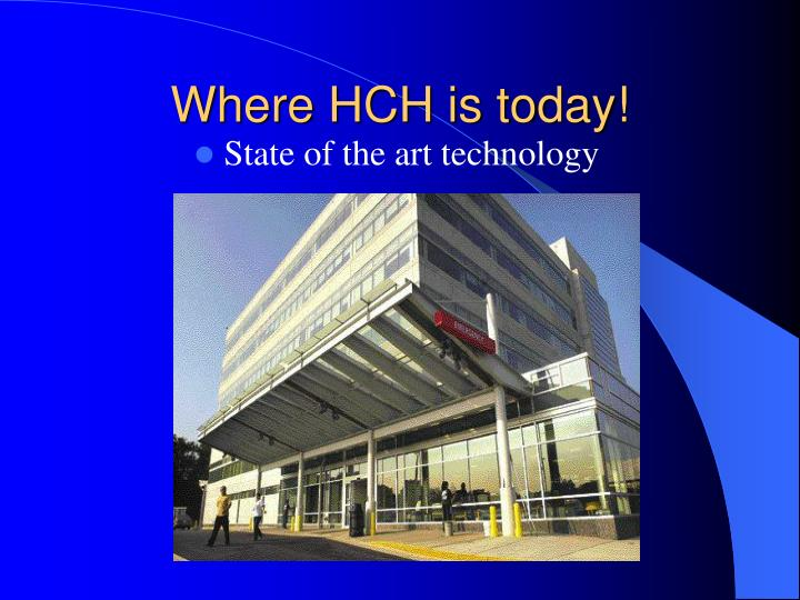 Where hch is today