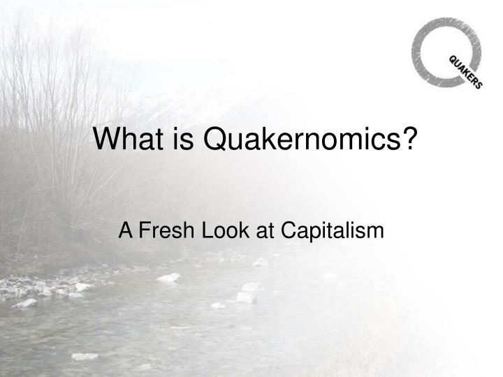 What is quakernomics l.jpg