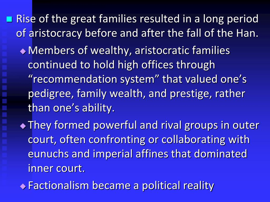 Rise of the great families resulted in a long period of aristocracy before and after the fall of the Han.