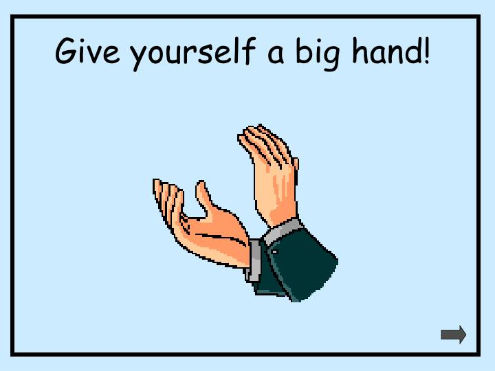 Give yourself a big hand!
