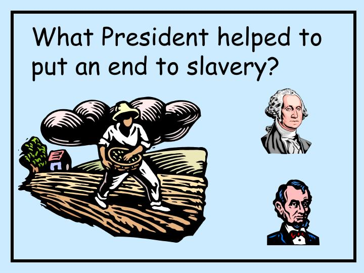What President helped to