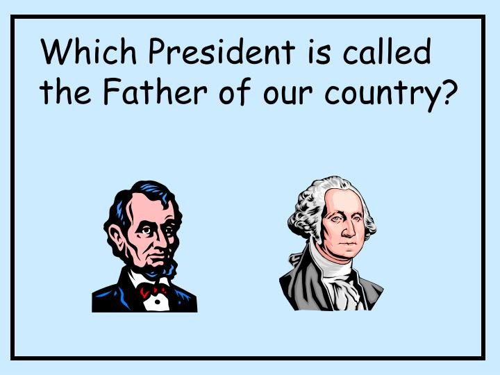 Which President is called