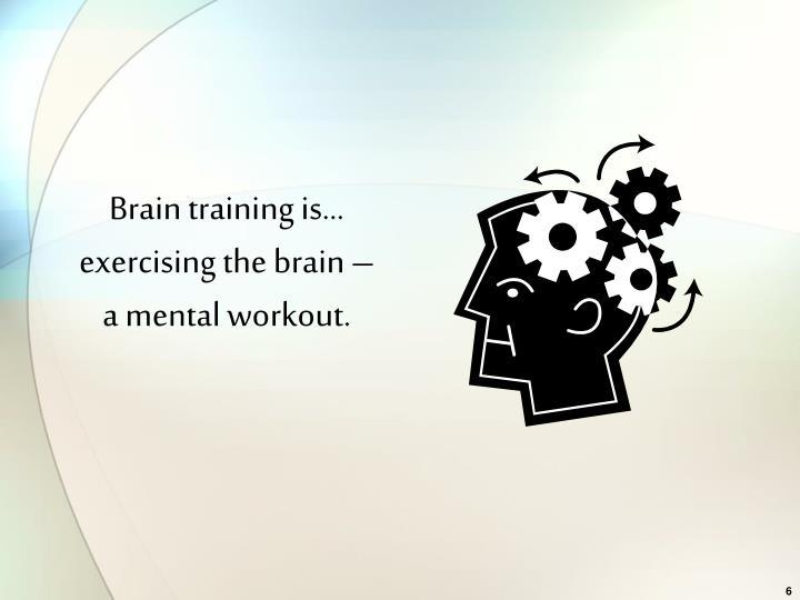 Brain training is…
