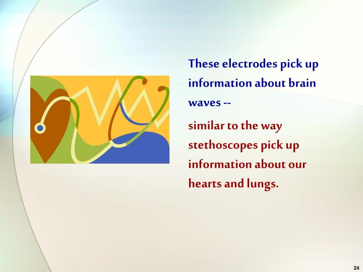 These electrodes pick up information about brain waves --