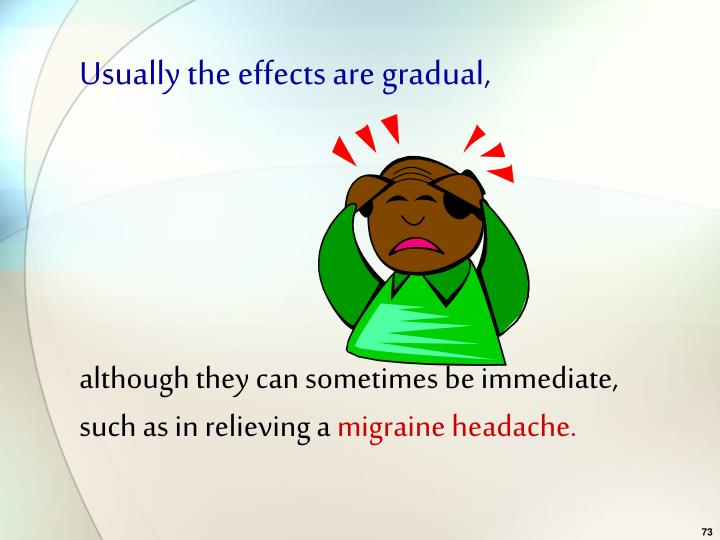 Usually the effects are gradual,
