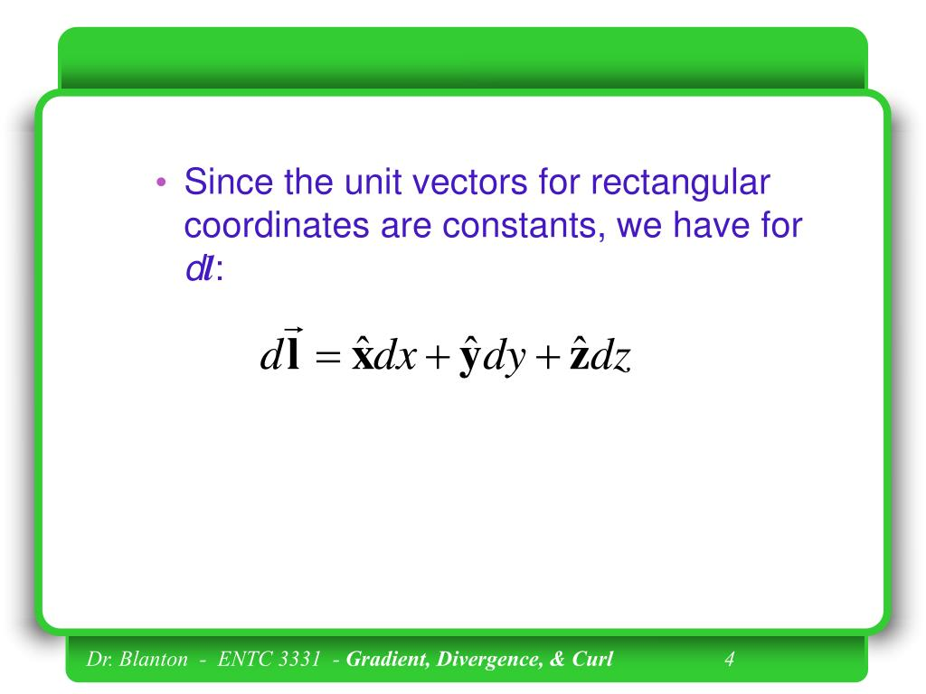 Since the unit vectors for rectangular coordinates are constants, we have for
