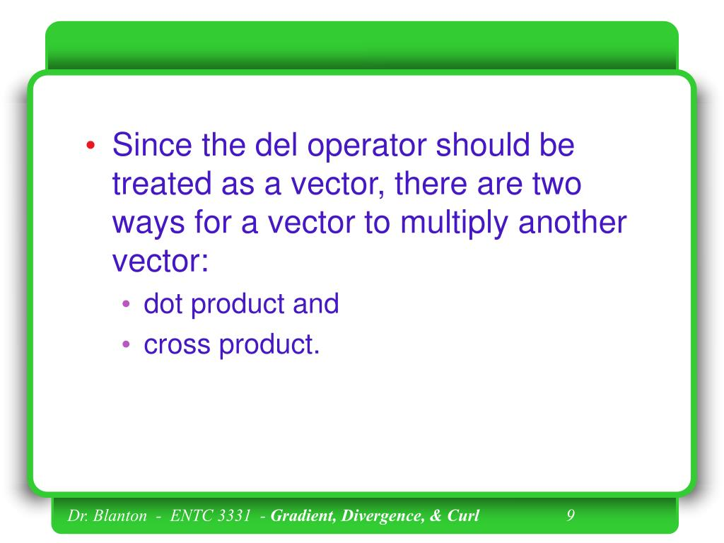 Since the del operator should be treated as a vector, there are two ways for a vector to multiply another vector: