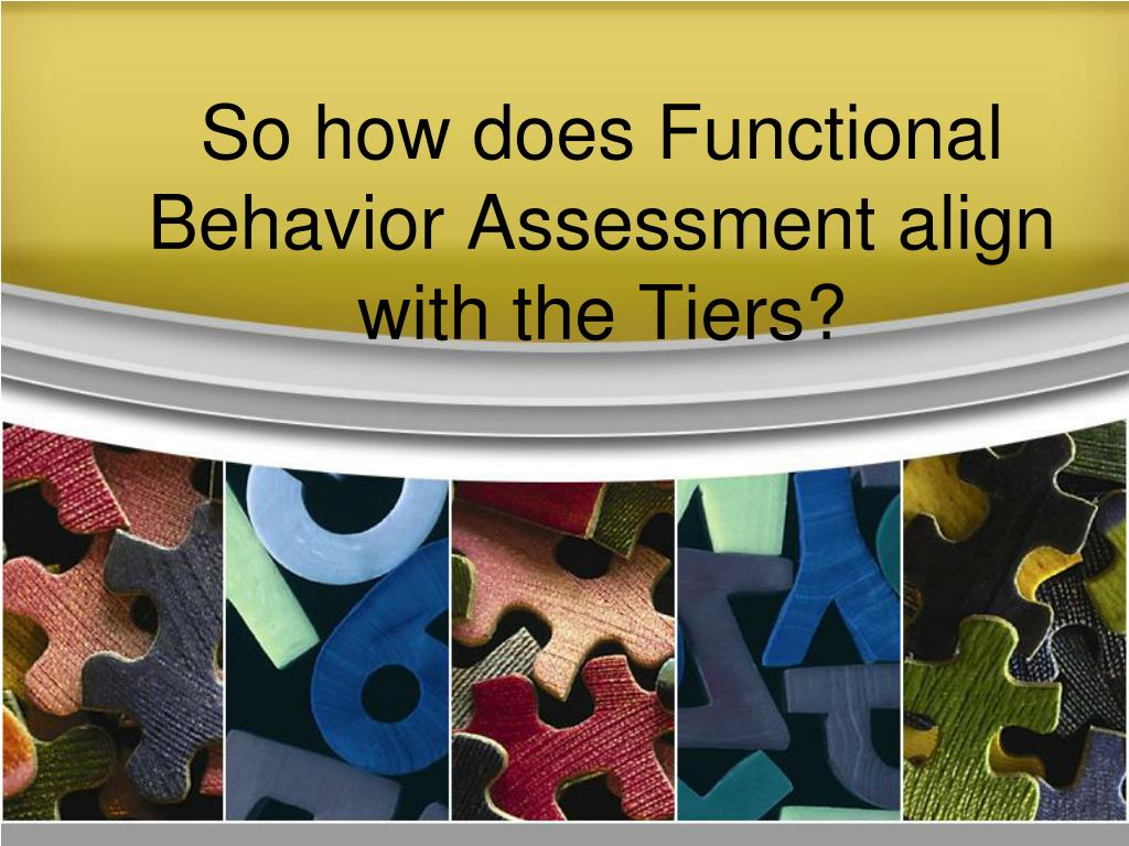 So how does Functional Behavior Assessment align with the Tiers?