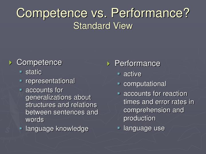 Competence vs performance standard view