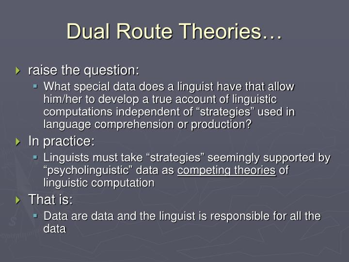 Dual Route Theories…