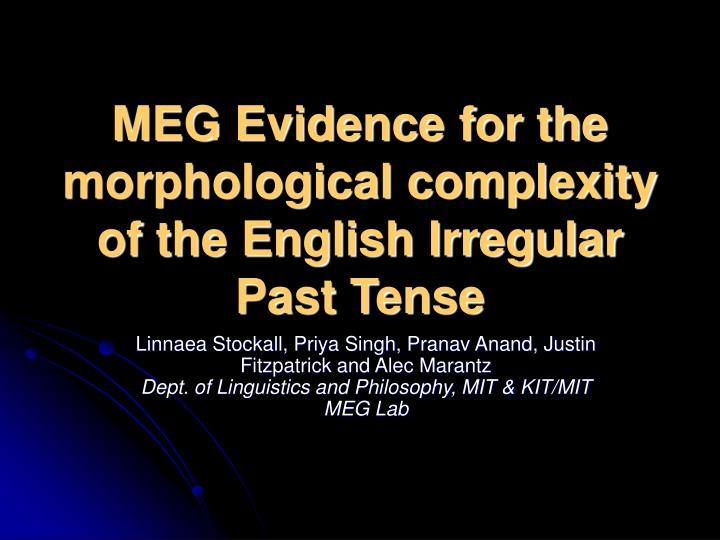 MEG Evidence for the morphological complexity of the English Irregular Past Tense